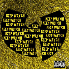 "WU-TANG CLAN // ""KEEP WATCH"" NEW SINGLE"