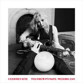 "COURTNEY LOVE // ""YOU KNOW MY NAME"" SINGLE"