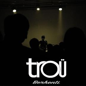TROÜ - BERHENTI // SINGLE RELEASE