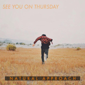 "SEE  YOU ON THURSDAY // SINGLE RELEASE ""NATURAL APPROACH"""