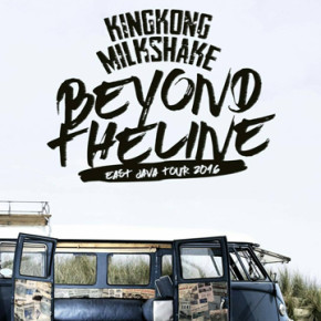 KINGKONG MILKSHAKE // BEYOND THE LINE EAST JAVA TOUR 2016