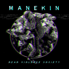 "MANEKIN // ""DEAD VIOLENCE SOCIETY"" ALBUM RELEASE"