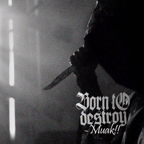 "BORN TO DESTROY // ""MUAK"" EP RELEASE"