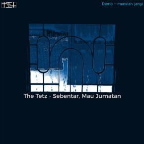 "THE TETZ // ""SEBENTAR, MAU JUMATAN""SINGLE RELEASE"