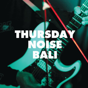 THURSDAY NOISE BALI // AFTER EVENT REVIEW