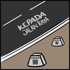 "REGULAR KID 98 // ""KEPADA JALAN RAYA"" SINGLE RELEASE"