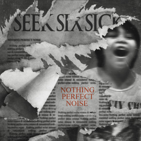 SEEK SIX SICK // 'NOTHING PERFECT NOISE' ALBUM RELEASE