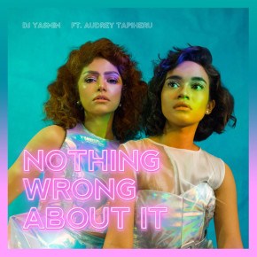 DJ YASMIN ft. AUDREY TAPIHERU 'NOTHING WRONG ABOUT IT' // SINGLE RELEASE