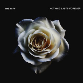 """THE RIFF """"NOTHING LASTS FOREVER"""" // SINGLE RELEASE"""