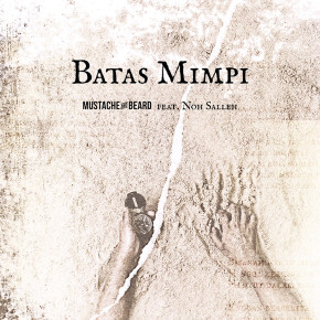 "MUSTACHE AND BEARD MERILIS LAGU  ""BATAS MIMPI"" FEATURING NOH SALLEH // SINGLE RELEASE"