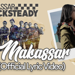 MAKASSAR ROCKSTEADY LUNCURKAN VIDEO LIRIK 'MAKASSAR'