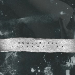 "HOWLERNESS ""NASTY MATTER"" // EP RELEASE"