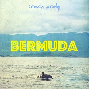 "IRWIN ARDY // SINGLE ""BERMUDA"""