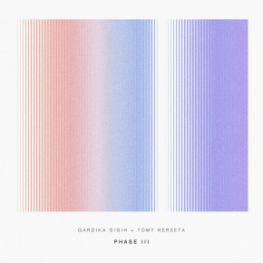 "GARDIKA GIGIH + TOMY HERSETA // SINGLE ""PHASE III"""