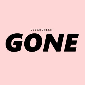 "CLEARGREEN // ""GONE"""