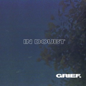 """GRIEF. // SINGLE """"IN DOUBT"""""""