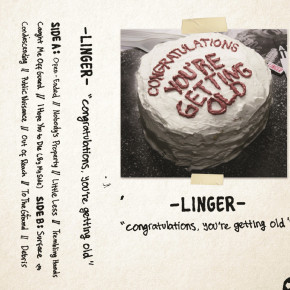 "LINGER // ""CONGRATULATIONS, YOU'RE GETTING OLD"" ON TAPES"