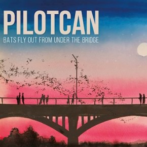 "PILOTCAN // ALBUM ""BATS FLY OUT FROM UNDER THE BRIDGE"""