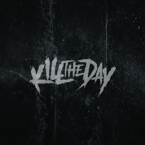 "KILL THE DAY // SINGLE ""AND THEN YOU DIE"""