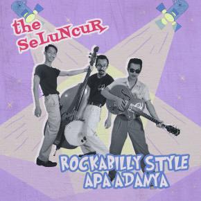 """THE SELUNCUR // ALBUM """"ROCKABILLY STYLE APA ADANYA"""""""
