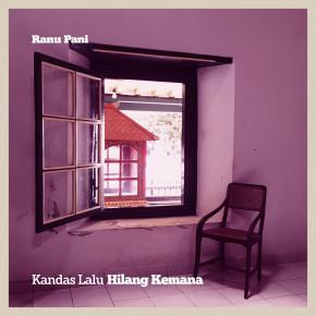 """RANU PANI // DOUBLE SINGLE """"KANDAS LALU HILANG KEMANA"""""""