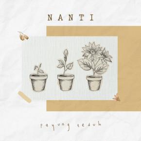 "PAYUNG TEDUH // SINGLE ""NANTI"""