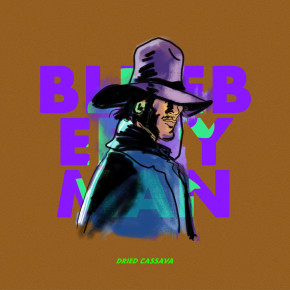 "DRIED CASSAVA // SINGLE ""BLUEBERRY MAN"""