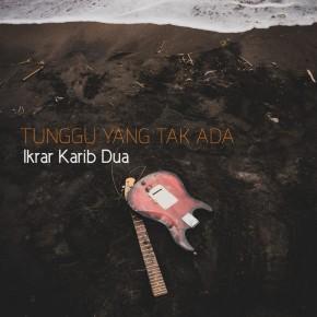 """IKRAR KARIB DUA // SINGLE """"TUNGGU YANG TAK ADA"""""""