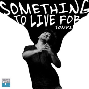 "TOMPI // SINGLE ""SOMETHING LIVE FOR"""