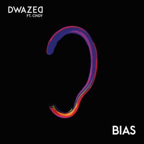 "DWAZED FT. CINDY // SINGLE ""BIAS"