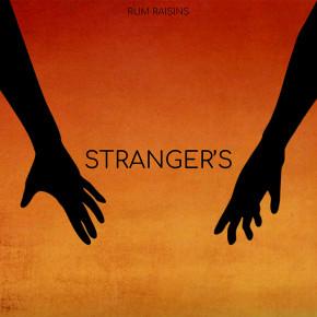 """RUM RAISINS // SINGLE """"STRANGER'S"""""""