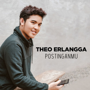 """THEO ERLANGGA // SINGLE """"POSTINGANMU"""""""