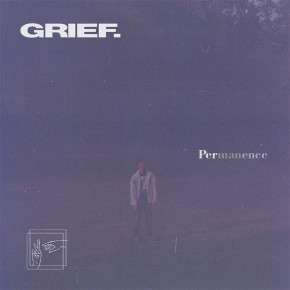 "GRIEF. // SINGLE ""PERMANENCE"""