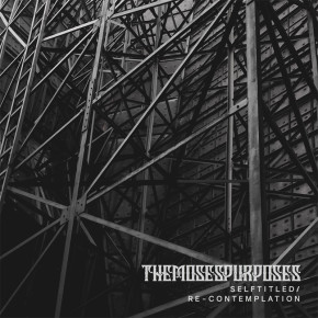 """THE MOSES PURPOSES // ALBUM """"SELF-TITLED/RE-CONTEMPLATION"""""""