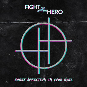 "FIGHT FOR ANOTHER HERO // ALBUM ""SWEET AFFECTION IN YOUR EYES"""