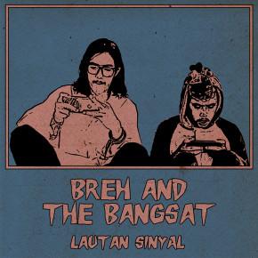 """BREH AND THE BANGSAT // MUSIK VIDEO """"LAUTAN SINYAL"""""""