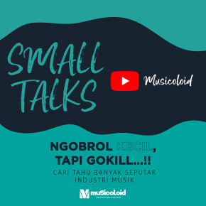 """MUSICOLOID // BELAJAR LANGSUNG SEPUTAR INDUSTRI MUSIK BARENG """"SMALL TALKS MUSICOLOID"""""""