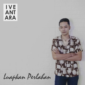 "IVE ANTARA // VIDEO SINGLE ""LUAPKAN PERLAHAN"""