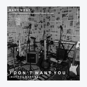 """MANY WEST // SINGLE """"I DONT WANT YOU (BUT YOU WANT ME)"""""""