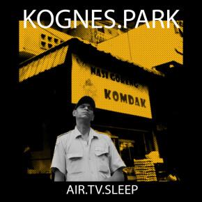 "KOGNES PARK // SINGLE ""AIR, TV, SLEEP"""