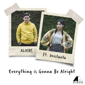 "ALIENS FT. DRESTANTA // SINGLE ""EVERYTHING IS GONNA BE ALRIGHT"""