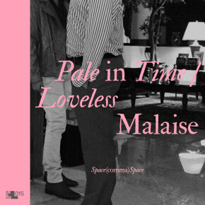 "SPACE COMMA SPACE // SINGLE ""PALE IN TIME"" DAN ""LOVELESS MALAISE"""