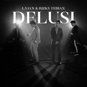 """L.Y.O.N X RIZKY FEBIAN // SINGLE """"DELUSI"""""""