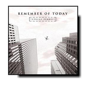 REMEMBER OF TODAY // ALBUM PERDANA ''TERBANG KEMBALI''