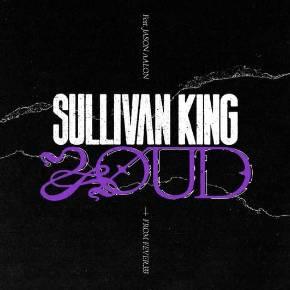 "SULLIVAN KING FT. JASON AALON DARI FEVER 333 // RILIS SINGLE ""LOUD"""