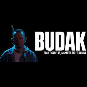 "TUAN TIGABELAS, SICKNESS MP FT. KAMGA // RILIS SINGLE ""BUDAK"""