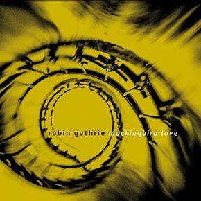 "ROBIN GUTHRIE // MERILIS ALBUM ""MOCKINGBIRD LOVE"""