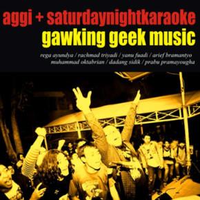 GAWKING GEEK MUSIC// A SPLIT OF SATURDAY NIGHT KARAOKE X AGGI