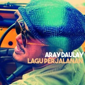 """ARAY DAULAY """"LAGU PERJALANAN"""" // ALBUM RELEASE"""