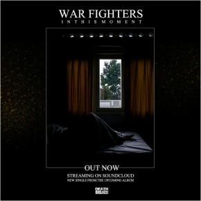 """WAR FIGHTERS """"IN THIS MOMENT"""" // SINGLE RELEASE"""